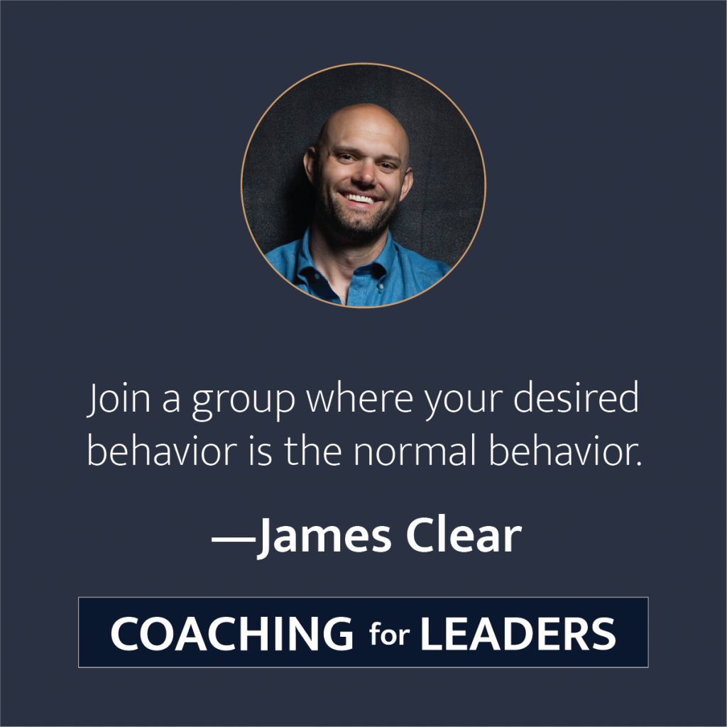 Join a group where your desired behavior is the normal behavior.